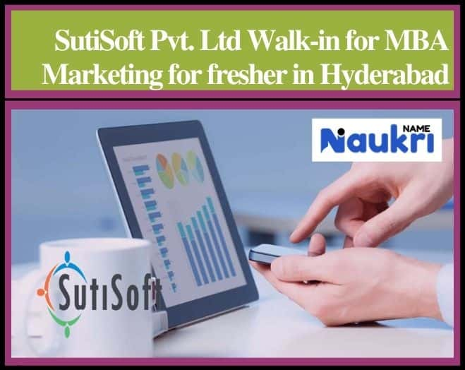 SutiSoft Pvt. Ltd Walk-in for MBA Marketing for fresher in Hyderabad.
