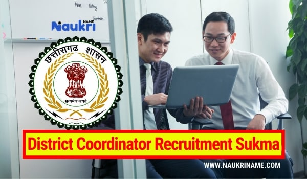 District Coordinator Recruitment Sukma Chhatisgarh