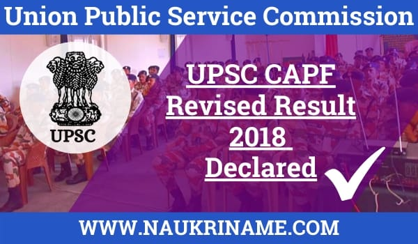 UPSC CAPF Revised Result 2018 Declared